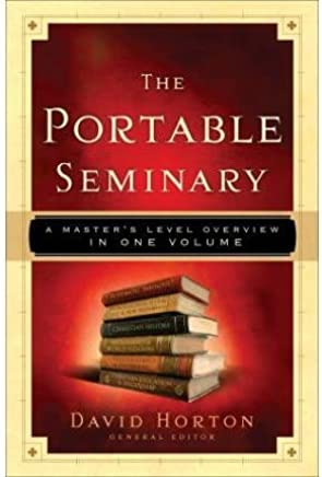 [(The Portable Seminary : The Breadth of a Masters Degree in Biblical Studies - Complete in One Volume)] [By (author) David Horton] published on (February, 2009)