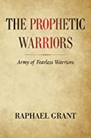 THE PROPHETIC WARRIORS: Army of Fearless Warriors