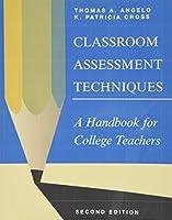 Classroom Assessment Techniques: A Handbook for College Teachers (Jossey Bass Higher & Adult Education Series)