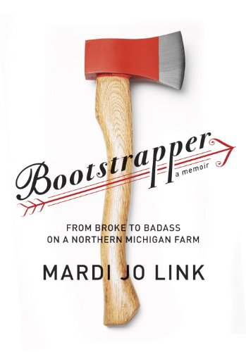 Image of Bootstrapper: From Broke to Badass on a Northern Michigan Farm