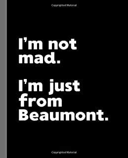 I'm not mad. I'm just from Beaumont.: A Fun Composition Book for a Native Beaumont, TX Resident and Sports Fan