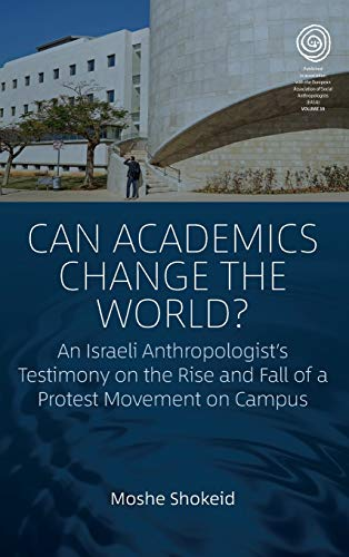 Image of Can Academics Change the World?: An Israeli Anthropologist's Testimony on the Rise and Fall of a Protest Movement on Campus (EASA Series (39))