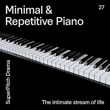 Minimal & Repetitive Piano (The Intimate Stream of Life)