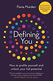 Defining You: How to profile yourself and unlock your full potential - SELF DEVELOPMENT BOOK OF THE YEAR 2019, BUSINESS BOOK AWARDS by [Fiona Murden]