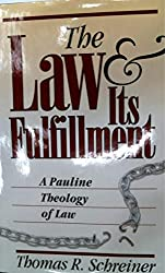 The Law and Its Fulfillment: A Pauline Theology of Law: Thomas R. Schreiner