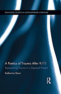 A Poetics of Trauma after 9/11: Representing Trauma in a Digitized Present (Routledge Studies in Contemporary Literature Book 17) (English Edition)