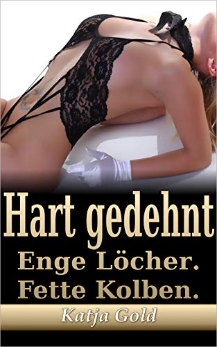 Hart gedehnt: Enge Löcher. Fette Kolben. (Geile Geschichten: Sex. Erotik. Kopfkino. 9)