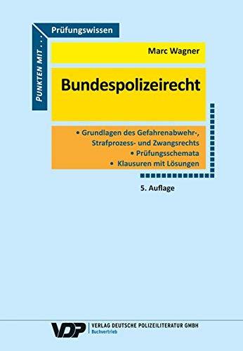 Prüfungswissen Bundespolizeirecht: Grundlagenwissen, Würdigungstechnik, Prüfungsschemata, Klausuren, Lösungen (VDP-Fachbuch)