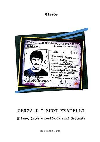 Zenga e i suoi fratelli. Milano, Inter e periferia anni Settanta