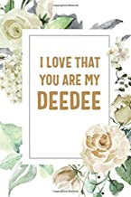 I Love That You Are My Deedee: Deedee Notebook, Cute Lined Notebook, Deedee Gifts, Floral
