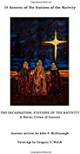 The Incarnation: Stations of the Nativity: A Heroic Crown of Sonnets
