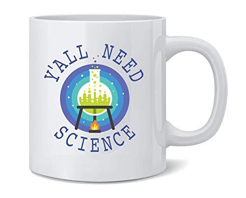 N\A Yall Need Science Funny Geeky Scientific Taza de café de cerámica Taza de té Regalo Divertido y novedoso 11 oz