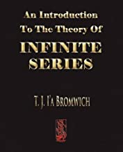 An Introduction To The Theory Of Infinite Series by T. J. Bromwich(2008-07-15)