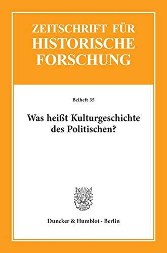 Was heißt Kulturgeschichte des Politischen? (Zeitschrift für Historische Forschung. Beihefte)