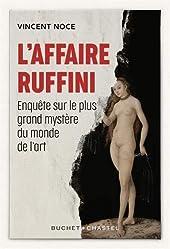 L'Affaire Ruffini - Enquête sur le plus grand mystère du monde de l'art de Vincent Noce