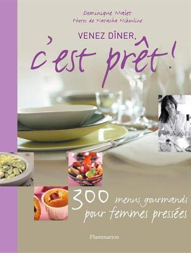 Venez diner, c'est pret ! - 300 menus gourmands pour gagner du temps (PRATIQUE (A))