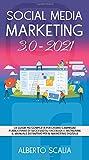 SOCIAL MEDIA MARKETING 3.0 2021; La Guida Più Completa Per Creare Campagne Pubblicitarie Di Successo Su Facebook e Instagram. Il Manuale Definitivo Per Il Marketing Digitale