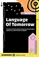 Language of Tomorrow: Towards a Transcultural Visual Communication System in a Post Human Condition
