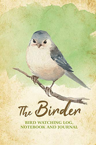 The Birder - Bird Watching Log, Notebook and Journal: The perfect book for Birders & Bird Watchers