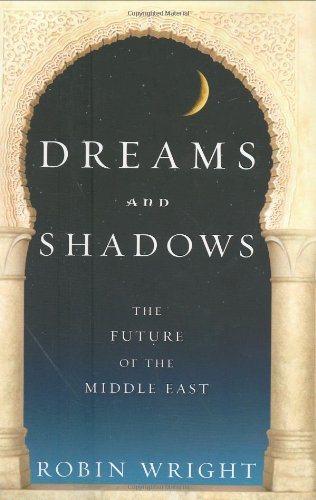Download Dreams and Shadows: The Future of the Middle East 1594201110