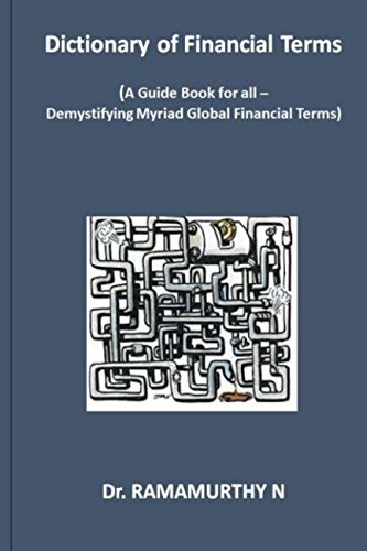 Dictionary of Financial Terms: A Guide Book for all - Demystifying Myriad Global Financial Terms