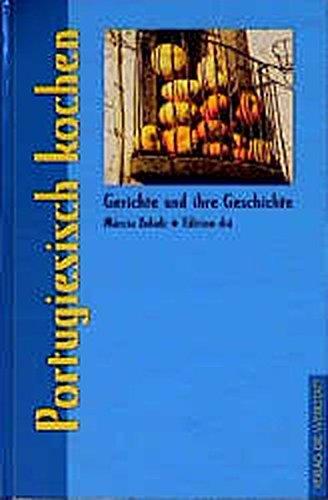 Portugiesisch kochen: Gerichte und ihre Geschichte (Gerichte und ihre Geschichte - Edition dià im Verlag Die Werkstatt)