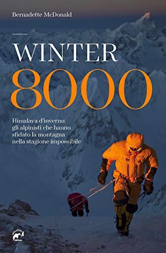Winter 8000. Himalaya d'inverno: gli alpinisti che hanno sfidato la montagna nella stagione impossibile