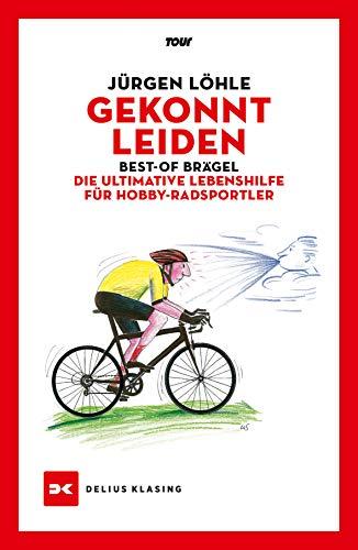 Gekonnt leiden: Best-of Brägel – Die ultimative Lebenshilfe für Hobby-Radsportler