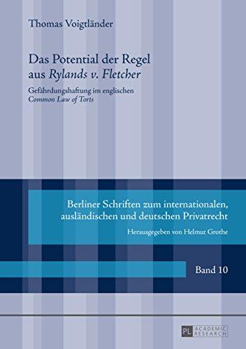 Das Potential der Regel aus «Rylands v. Fletcher»: Gefährdungshaftung im englischen «Common Law of Torts» (Berliner Schriften zum internationalen, ausländischen und deutschen Privatrecht 10)