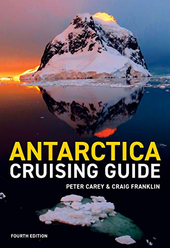 Antarctica Cruising Guide: Fourth edition: Includes Antarctic Peninsula, Falkland Islands, South Georgia and Ross Sea