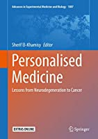 Personalised Medicine: Lessons from Neurodegeneration to Cancer (Advances in Experimental Medicine and Biology (1007))