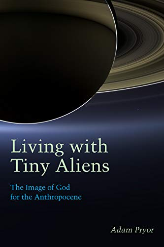 Living with Tiny Aliens: The Image of God for the Anthropocene