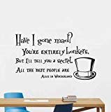 Have I Gone Mad Wall Decal Alice in Wonderland Quote Vinyl Sticker Sign Mad Hatter Hat Poster Disney Sign Playroom Gifts Game Room Pooh Wall Decor Nursery Wall Art Baby Kids Room Mural 1040