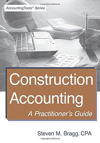 Compare Textbook Prices for Construction Accounting: A Practitioner's Guide 1 Edition ISBN 9781938910753 by Bragg, Steven M.