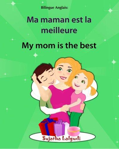 Bilingue Anglais: Ma maman est la meilleure. My mom is the best: Un livre d'images pour les enfants (Edition bilingue français-anglais), livre bilingue anglais français, Maman livre