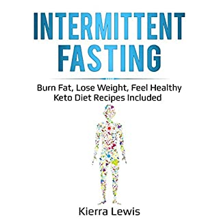Intermittent Fasting: Burn Fat, Lose Weight, Feel Healthy - Keto Diet Recipes Included                   By:                                                                                                                                 Kierra Lewis                               Narrated by:                                                                                                                                 Betty Johnston                      Length: 2 hrs and 18 mins     25 ratings     Overall 5.0