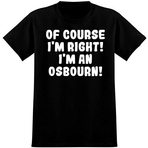 Of Course I'm Right! I'm An Osbourn! - Soft Men's T-Shirt, Black, Large
