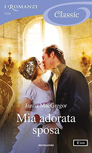 Mia adorata sposa (I Romanzi Classic)