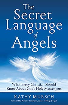The Secret Language of Angels  What Every Christian Should Know About God s Holy Messengers