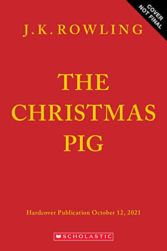 Compare Textbook Prices for The Christmas Pig  ISBN 9781338790238 by Rowling, J. K.,Field, Jim