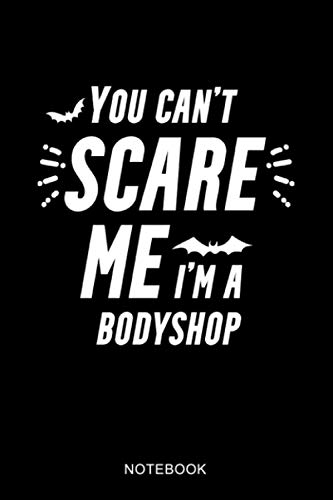 You Can't Scare Me I'm An Bodyshop: Funny Halloween Gift For Bodyshop   Blank Lined Notebook   6 x 9 Inches   110 Pages.