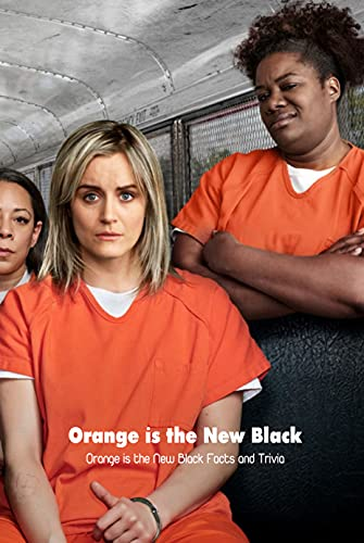 Orange is the New Black: Orange is the New Black Facts and Trivia: TV Series Quiz (English Edition)