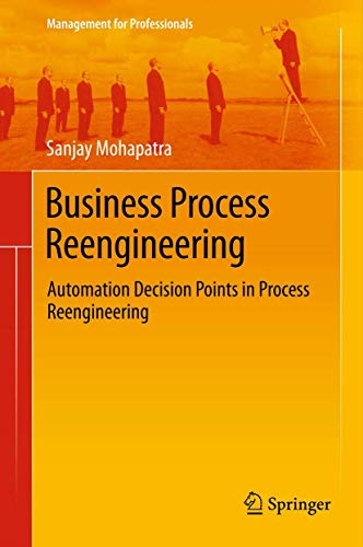 Business Process Reengineering: Automation Decision Points in Process Reengineering (Management for Professionals)