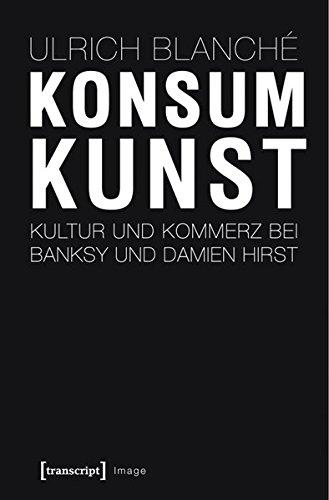 Konsumkunst: Kultur und Kommerz bei Banksy und Damien Hirst (Image)