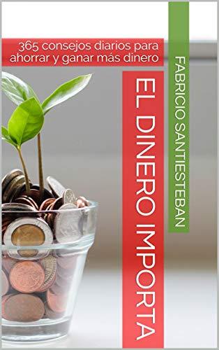 el dinero importa: 365 consejos diarios para ahorrar y ganar más dinero