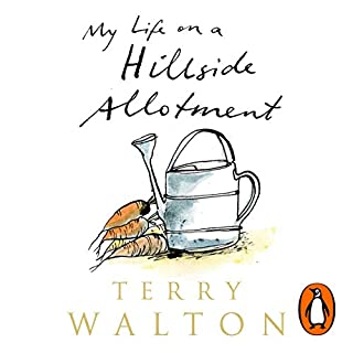 My Life on a Hillside Allotment                   By:                                                                                                                                 Terry Walton                               Narrated by:                                                                                                                                 Gareth Armstrong                      Length: 7 hrs and 36 mins     23 ratings     Overall 4.3