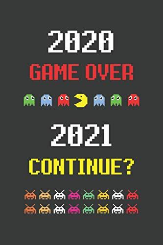 2020 GAME OVER 2021 CONTINUE?: CUADERNO DE NOTAS. LIBRETA DE APUNTES, DIARIO PERSONAL O AGENDA PARA AFICIONADOS A LOS VIDEOJUEGOS. REGALO DE CUMPLEAÑOS.