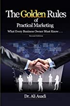 The Golden Rules of Practical Marketing: What Every Business Owner Must Know ( Second Edition)
