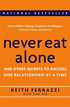 Never Eat Alone: And Other Secrets to Success, One Relationship at a Time by [Keith Ferrazzi, Tahl Raz]