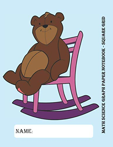 Math & Science Graph Paper Notebook Square Grid for Kids aged 3-9 Yrs: A 8.5'x 11' inches Notebook / Grid Paper Journal for Math Students | 108 Pages| ... cover of Teddy Bear Rocking on a Chair